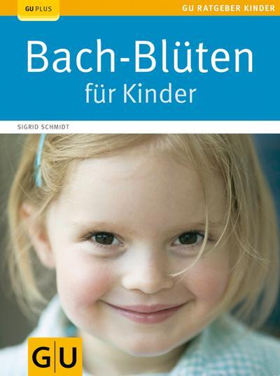 Bach-Blüten für Kinder   ; GU Partnerschaft & Familie Ratgeber Kinder; Deutsch; , 55 Fotos -