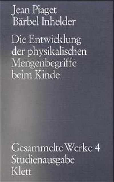 Gesammelte Werke, 10 Bde. Die Entwicklung der physikalischen Mengenbegriffe beim Kinde