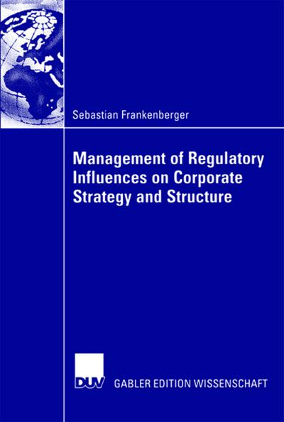 Management of Regulatory Influences on Corporate Strategy and Structure