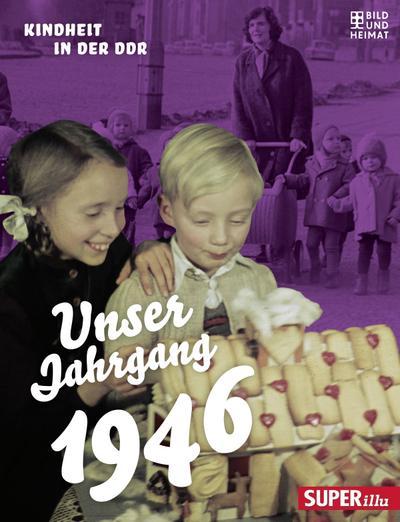 Unser Jahrgang 1946; Kindheit in der DDR; Unser Jahrgang; Deutsch; mit zahlreichen Abbildungen (4-farbig und s/w)
