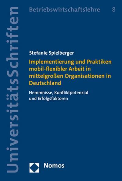 Implementierung und Praktiken mobil-flexibler Arbeit in mittelgroßen Organisationen in Deutschland