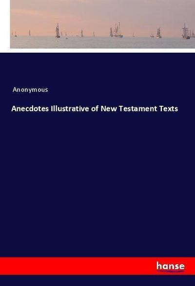 Anecdotes Illustrative of New Testament Texts