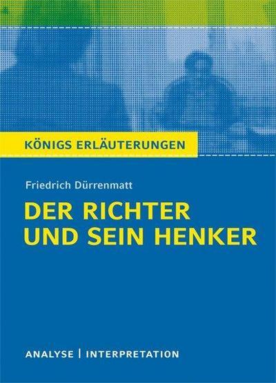 Der Richter und sein Henker. Textanalyse und Interpretation zu Friedrich Dürrenmatt