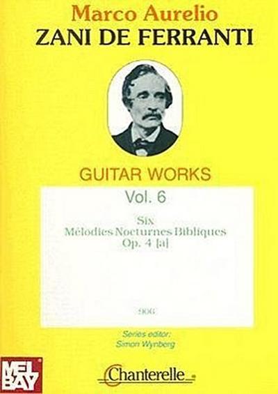Zani de Ferranti Guitar Works: Volume 6: Six Melodies Nocturnes Bibliques Op. 4 [A]