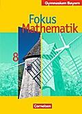Fokus Mathematik - Bayern - Bisherige Ausgabe: 8. Jahrgangsstufe - Schülerbuch