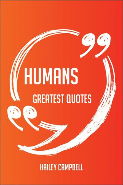 Humans Greatest Quotes - Quick, Short, Medium Or Long Quotes. Find The Perfect Humans Quotations For All Occasions - Spicing Up Letters, Speeches, And Everyday Conversations.