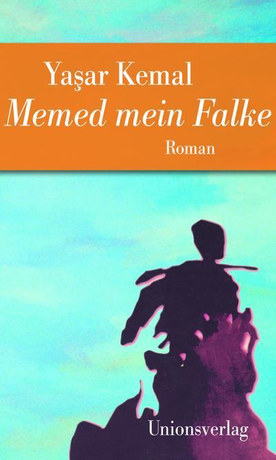 Memed mein Falke: Jubiläumsausgabe (Memed-Romane)