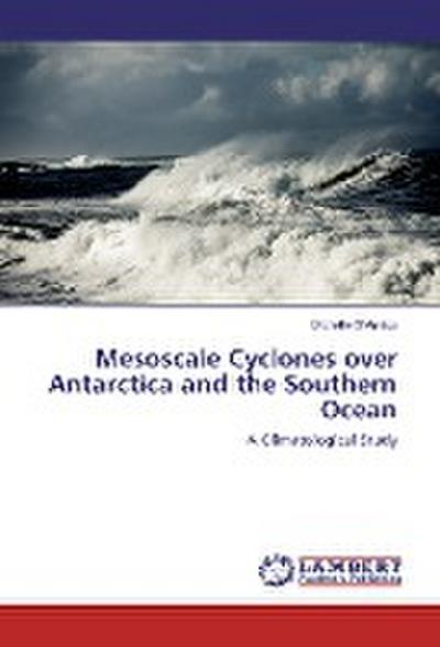 Mesoscale Cyclones over Antarctica and the Southern Ocean
