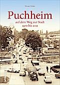 Puchheim auf dem Weg zur Stadt; 1970 bis 2011 ...