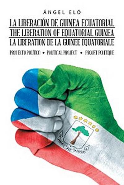 La Liberación De Guinea Ecuatorial  the Liberation of Equatorial Guinea  La Libération De La Guinée Équatoriale