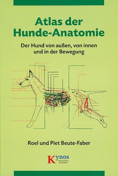 Atlas der Hunde-Anatomie: Der Hund von außen, von innen und in der Bewegung