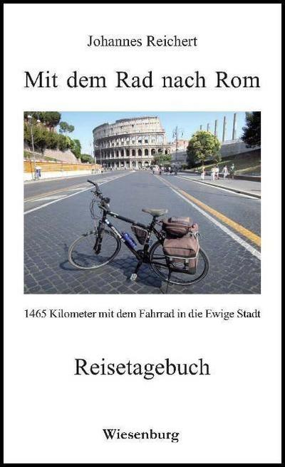 Mit dem Rad nach Rom - 1465 Kilometer mit dem Fahrrad in die Ewige Stadt