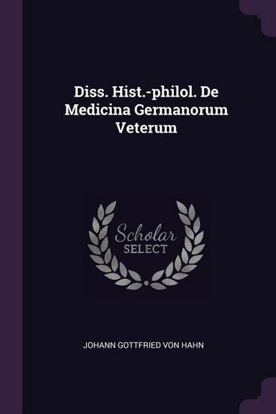 Diss. Hist.-Philol. de Medicina Germanorum Veterum