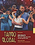 Tango global. Die Essays 1+2