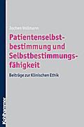 Patientenselbstbestimmung und Selbstbestimmungsfähigkeit: Beiträge zur Klinischen Ethik