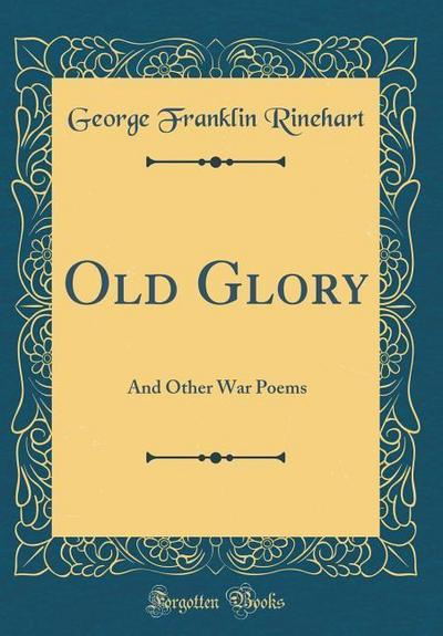 Old Glory: And Other War Poems (Classic Reprint)