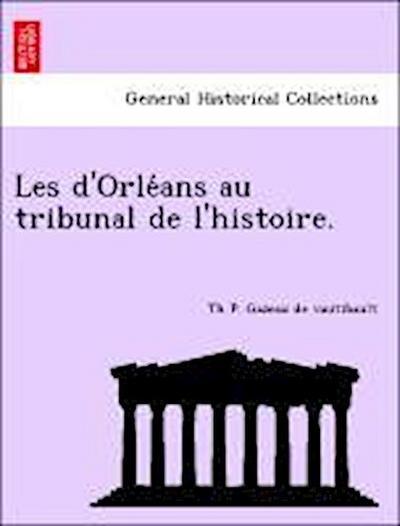 Les d'Orle´ans au tribunal de l'histoire.