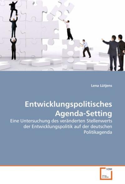Entwicklungspolitisches Agenda-Setting: Eine Untersuchung des veränderten Stellenwerts der Entwicklungspolitik auf der deutschen Politikagenda
