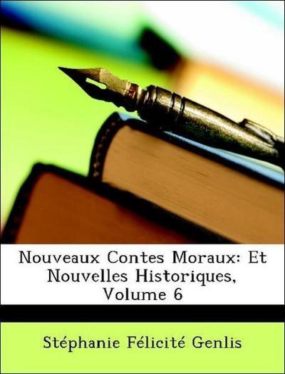 Nouveaux Contes Moraux: Et Nouvelles Historiques, Volume 6