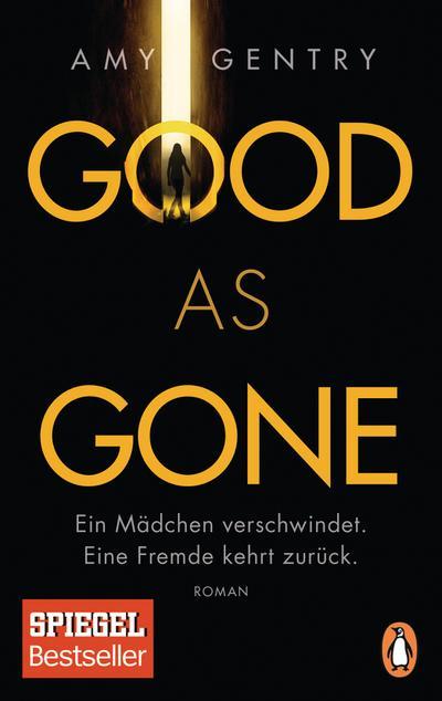 Good as Gone: Ein Mädchen verschwindet. Eine Fremde kehrt zurück. - Roman