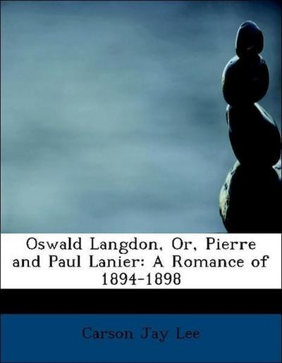 Oswald Langdon, Or, Pierre and Paul Lanier: A Romance of 1894-1898
