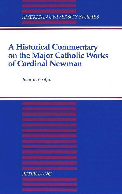 A Historical Commentary on the Major Catholic Works of Cardinal Newman