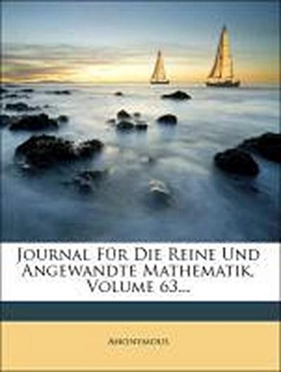 Journal Für Die Reine Und Angewandte Mathematik, Volume 63...