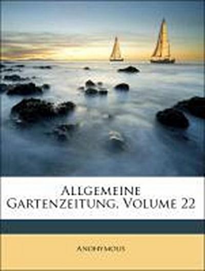 Allgemeine Gartenzeitung, Volume 22