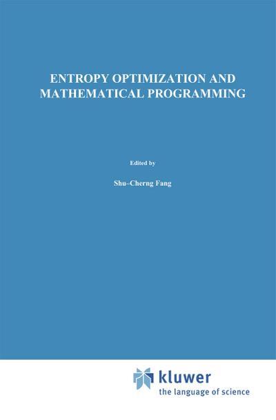 Entropy Optimization and Mathematical Programming