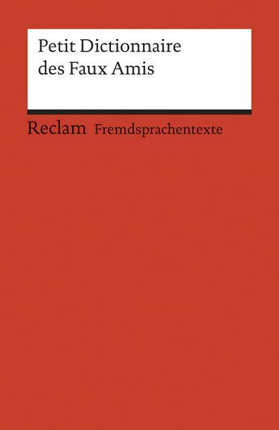 Petit Dictionnaire des Faux Amis: (Fremdsprachentexte) (Reclams Universal-Bibliothek)