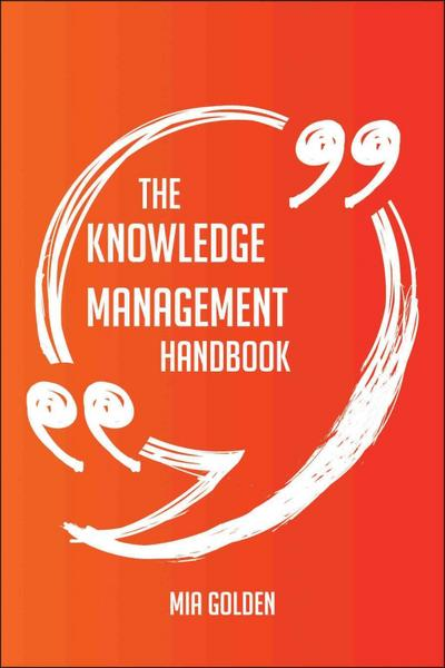 The Knowledge Management Handbook - Everything You Need To Know About Knowledge Management