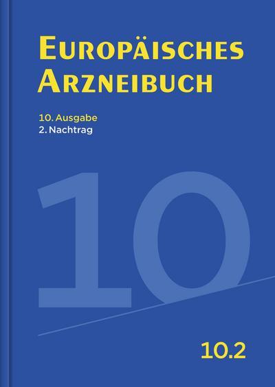 Europäisches Arzneibuch 10. Ausgabe, 2. Nachtrag: Amtliche deutsche Ausgabe (Ph. Eur. 10.2)