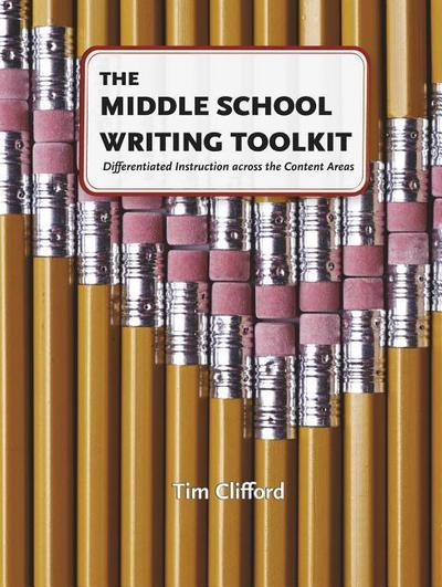The Middle School Writing Toolkit: Differentiated Instruction Across the Content Areas