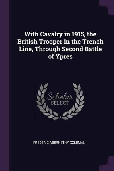 With Cavalry in 1915, the British Trooper in the Trench Line, Through Second Battle of Ypres