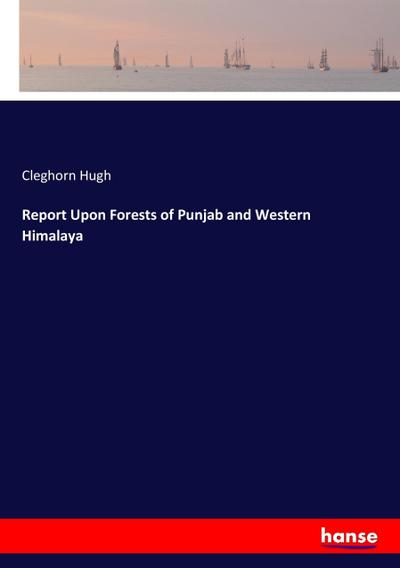 Report Upon Forests of Punjab and Western Himalaya