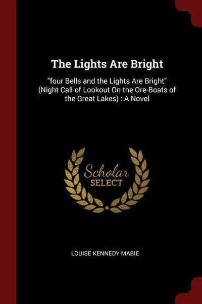 The Lights Are Bright: Four Bells and the Lights Are Bright (Night Call of Lookout on the Ore-Boats of the Great Lakes): A Novel
