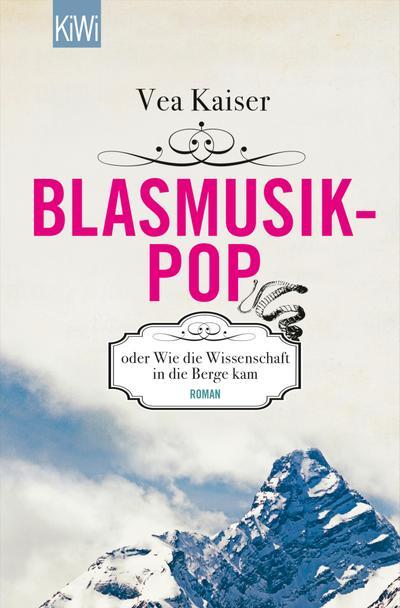 Blasmusikpop oder Wie die Wissenschaft in die Berge kam