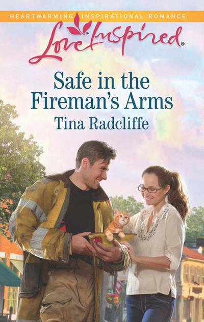 Safe in the Fireman's Arms (Mills & Boon Love Inspired)