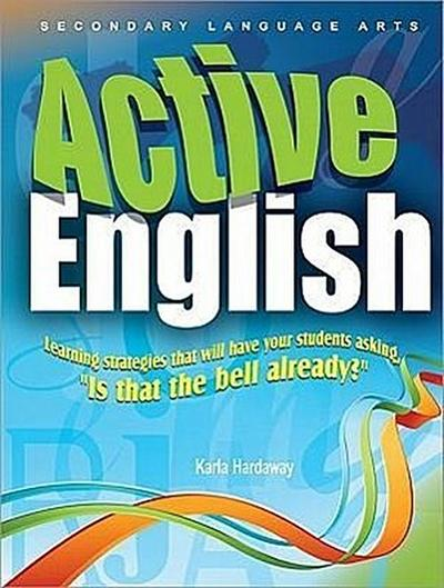 Active English: Learning Strategies That Will Have Your Students Asking, Is That the Bell Already?