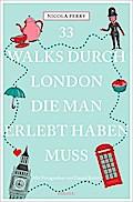 33 Walks durch London, die man erlebt haben muss; 33; Übers. v. Schurr, Monika Elisa; Deutsch; Mit über 250 Farbfotografien und 33 Karten von Daniel Reiter