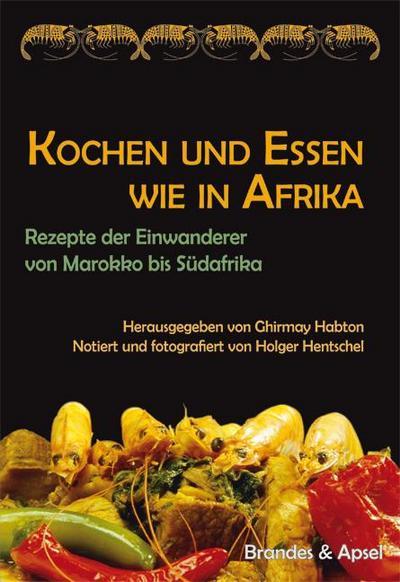 Kochen und Essen wie in Afrika: Rezepte der Einwanderer von Marokko bis Südafrika