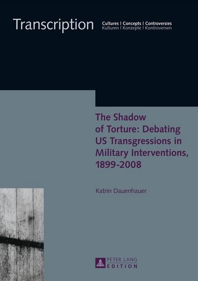 The Shadow of Torture: Debating US Transgressions in Military Interventions, 1899-2008