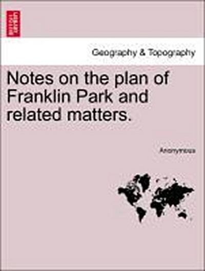 Notes on the plan of Franklin Park and related matters.