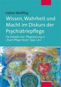 """Wissen, Wahrheit und Macht im Diskurs der Psychiatriepflege; Die Debatte über Pflegeplanung in """"Psych.Pflege Heute"""" 1995–2011; Deutsch"""