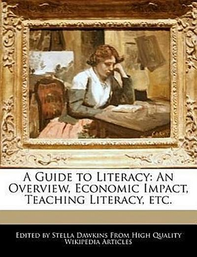 A Guide to Literacy: An Overview, Economic Impact, Teaching Literacy, Etc.