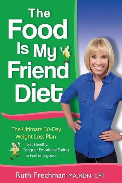 The Food Is My Friend Diet: The Ultimate 30-Day Weight Loss Plan. Get Healthy, Conquer Emotional Eating & Feel Energized