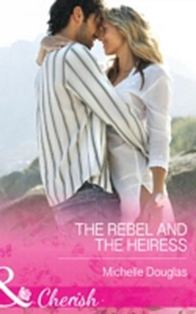Rebel and the Heiress (Mills & Boon Cherish) (The Wild Ones, Book 2)