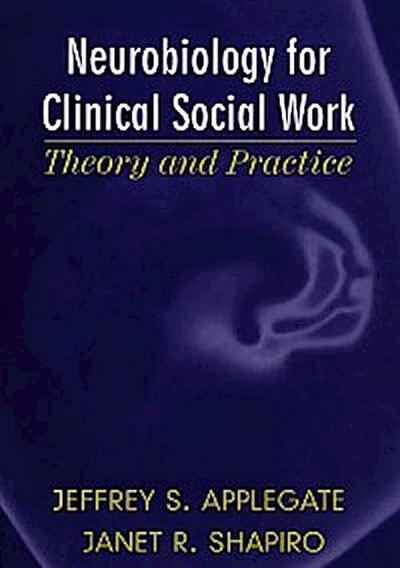 Neurobiology for Clinical Social Work: Theory and Practice (Norton Series on Interpersonal Neurobiology)