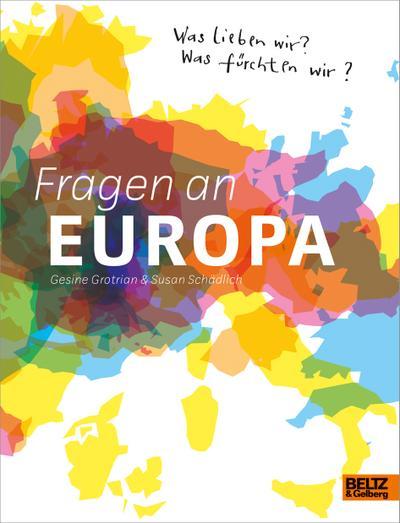 Fragen an Europa: Was lieben wir? Was fürchten wir?