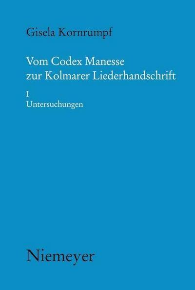 Vom Codex Manesse zur Kolmarer Liederhandschrift 1. Untersuchungen